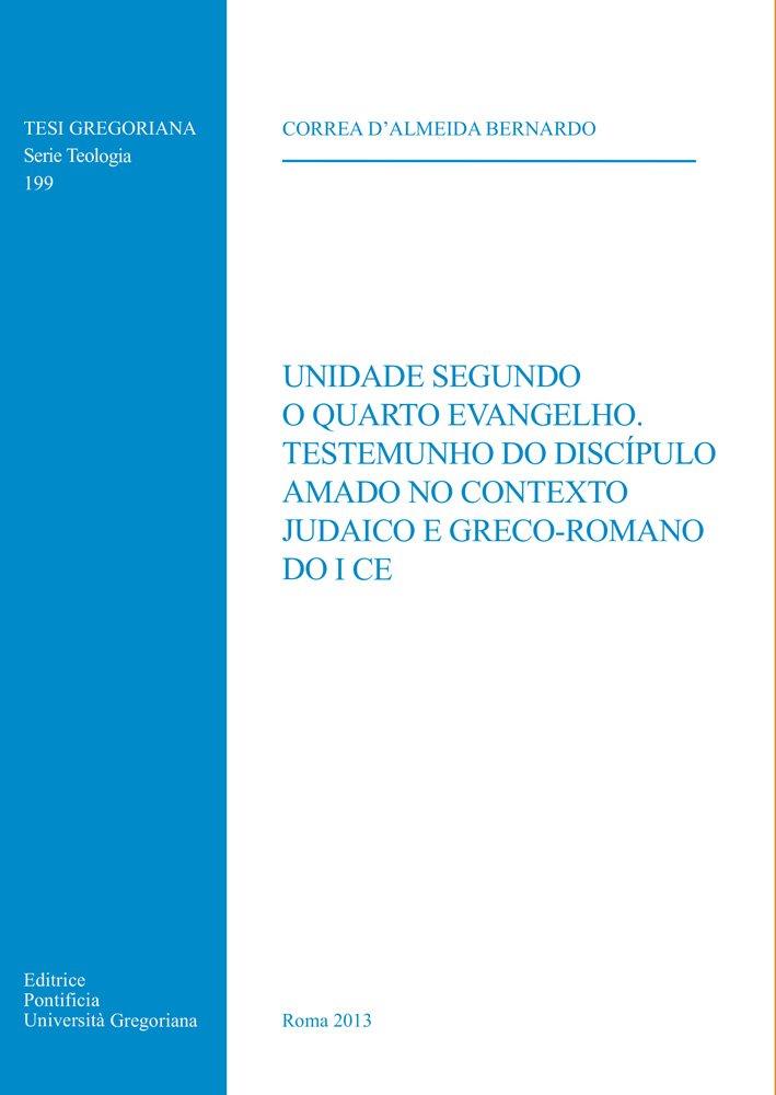 Download Unidade Segundo O Quarto Evangelho Testemunho Do discipulo Amado No Contexto Judaico E Greco-Romano Do I Ce (Tesi Gregoriana: Teologia) (Spanish Edition) PDF