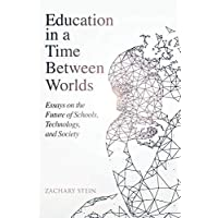 Education in a Time Between Worlds: Essays on the Future of Schools, Technology, and Society