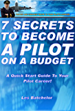 7 Secrets To Become A Pilot on A Budget (How To Become A Pilot in UK, A Quick Start Guide To Pilot Training and Pilots Licenses on Your Way To Become An Airline Pilot)