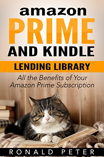 84697fb6a532 Amazon Prime and Kindle Lending Library: All the Benefits of Your Amazon  Prime Subscription (Kindle User Guides Book 2)