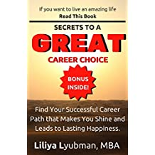 Secrets To A Great Career Choice: Find your successful career path that makes you shine and leads to lasting happiness.