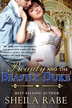 Beauty and the Beastly Duke (The Regency Belle Series Book 1) by [Rabe, Sheila]