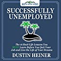 Successfully Unemployed: 16 Real Life Lessons You Must Learn Before You Quit Your Job and Live Your Dream Life Audiobook by Dustin Heiner Narrated by Sky Matsuhashi