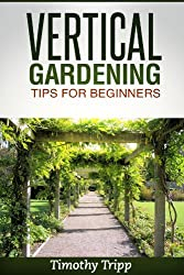 Vertical Gardening Tips For Beginners (English Edition)