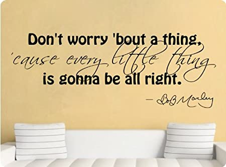 Don\'t Worry \'Bout a Thing Cause Everything Is Gonna Be Alright Bob ...