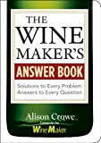 The Wine Maker's Answer Book: Solutions to Every Problem; Answers to Every Question