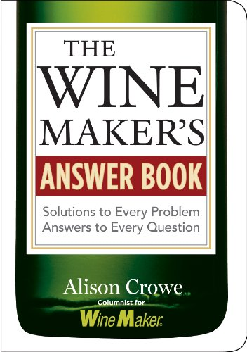 The Winemaker's Answer Book: Solutions to Every Problem; Answers to Every Question by Alison Crowe