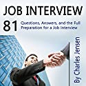 Job Interview: 81 Questions, Answers, and the Full Preparation for a Job Interview Audiobook by Charles Jensen Narrated by Jon Turner