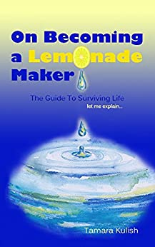 On Becoming a Lemonade Maker: A resource for the busy person seeking the steps for healing and spiritual growth. by [Kulish, Tamara]
