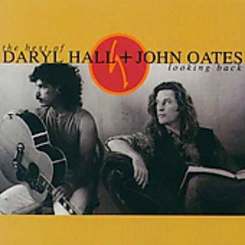 Looking Back: the best of Daryl Hall + John Oates (Daryl Hall And John Oates Greatest Hits)