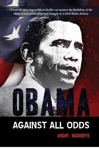 Obama Against All Odds: A real-life non-stop political thriller set against the backdrop of the most vicious political power struggle in the history of the United ()