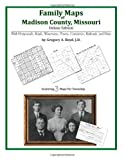Family Maps of Madison County, Missouri, Deluxe Edition : With Homesteads, Roads, Waterways, Towns, Cemeteries, Railroads, and More, Boyd, Gregory A., 1420311573