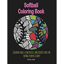 Softball Coloring Book: Coloring pages, a few puzzles, and creative space for players and fans!
