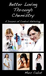 Better Loving Through Chemistry:  A Dreams of Control Anthology