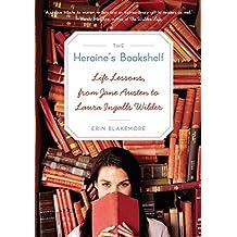 Heroine's Bookshelf, The: Life Lessons, from Jane Austen to Laura Ingalls Wilder