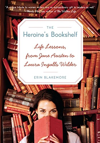 Heroine's Bookshelf, The: Life Lessons, from Jane Austen to Laura Ingalls Wilder (Wild Lessons)
