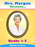 Mrs. Morgan Rescues... Books One - Five