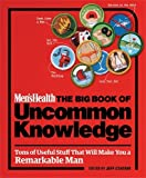 Men's Health The Big Book of Uncommon Knowledge combines thousands of DIY tips, bits of advice, how-to articles, and other skills a modern man must master to be the best he can be―and have a good laugh while doing it. The ultimate insider's guide to ...