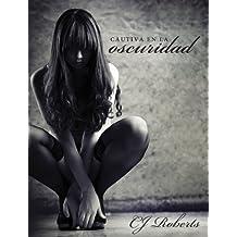 Cautiva en la Oscuridad (La Trilogía Oscura nº 1) (Spanish Edition)