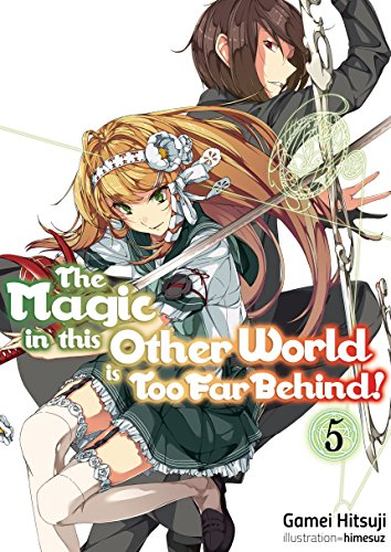 The Magic in this Other World is Too Far Behind! Volume 5