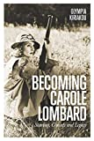 Becoming Carole Lombard: Stardom, Comedy, and Legacy