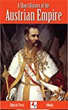 A Short History of the Austrian Empire (Illustrated)