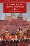 The Man Who Would Be King and Other Stories (Oxford World's Classics)