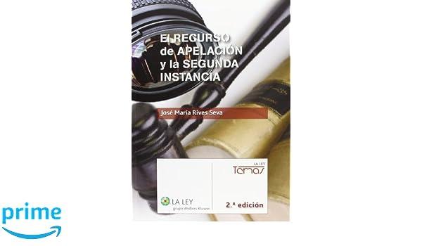 El recurso de apelaci—n y la segunda instancia 2.» edici—n Temas La Ley: Amazon.es: José María Rives Seva: Libros
