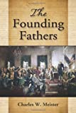The Founding Fathers, Charles W. Meister, 0786467592