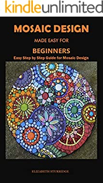 MOSAIC DESIGN MADE EASY FOR BEGINNERS: Easy Step by Step Guide for Mosaic Design