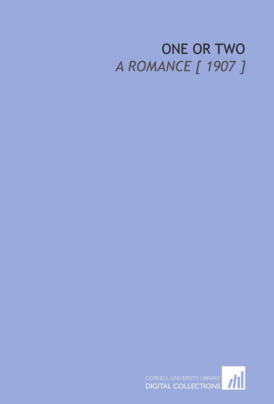 Read Online One or Two: A Romance [ 1907 ] ebook