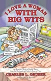 I Love a Woman with Big Wits, Charles L. Gruber, 1478705957