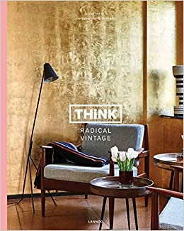 Amazon Think Radical Vintage Interiors By Swimberghe Verlinde English And French Edition 9789401443814 Piet Jan Books