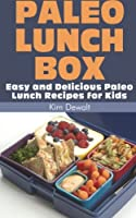 Paleo Lunch Box: Easy and Delicious Paleo Lunch Recipes for Kids by CreateSpace Independent Publishing Platform