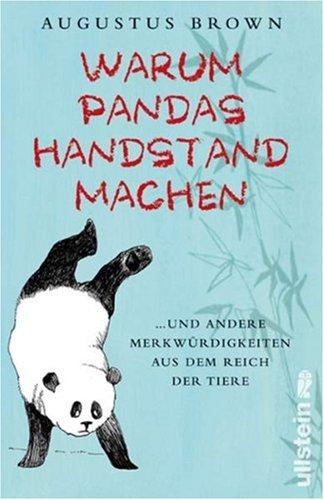 Warum Pandas Handstand machen: .und andere Merkwürdigkeiten aus dem Reich der Tiere