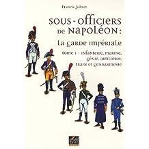 SOUS-OFFICIERS DE NAPOLÉON : LA GARDE IMPÉRIALE VOL.1