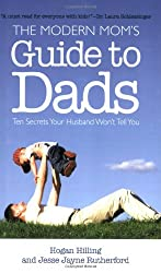 The Modern Mom's Guide to Dads: Ten Secrets Your Husband Won't Tell You