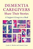 Dementia Caregivers Share Their Stories: A Support Group in a Book