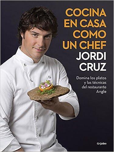 Cocina en casa como un chef: Domina los platos y las técnicas del restaurante Angle Sabores: Amazon.es: Cruz, Jordi: Libros