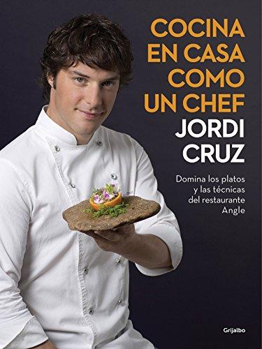 Cocina en casa como un chef: Domina los platos y las tecnicas del restaurante Angle (Spanish Edition) [Jordi Cruz] (Tapa Dura)