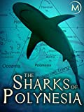 The Sharks of Polynesia
