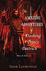 The Amazing Adventures of Dashing Prince Dietrich: Woes and Hose, Volume 1
