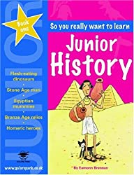 Junior History Book 1 (So You Really Want to Learn)