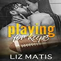 Playing for Keeps: 'Fantasy' Football - Season 1 Audiobook by Liz Matis Narrated by Christine Padovan