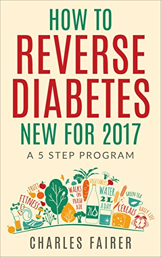 How To Reverse Type 2 Diabetes : New for 2017: A 5 Step Program