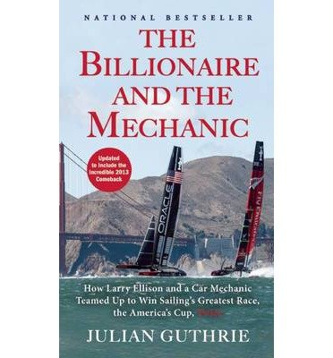 [ The Billionaire and the Mechanic: How Larry Ellison and a Car Mechanic Teamed Up to Win Sailing's Greatest Race, the America's Cup, Twice (Updated) Guthrie, Julian ( Author ) ] { Paperback } 2014