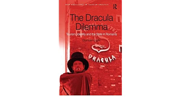 The Dracula Dilemma: Tourism, Identity and the State in Romania (New Directions in Tourism Analysis)