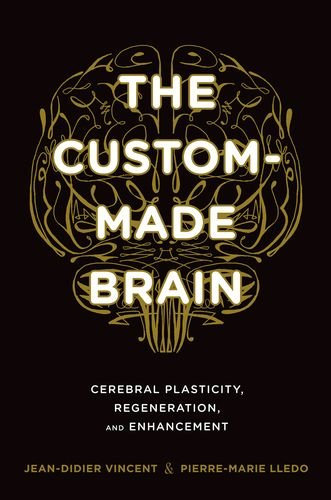 Image of The Custom-Made Brain: Cerebral Plasticity, Regeneration, and Enhancement