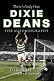 There's Only One Dixie Deans : The Autobiography, Deans, Dixie, 1780270283