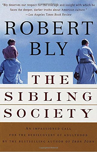 The Sibling Society: An Impassioned Call for the Rediscovery of Adulthood